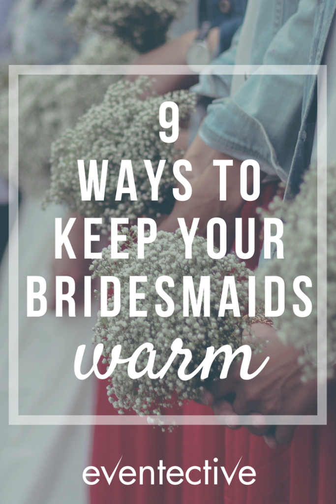 9 Ways to Keep Your Bridesmaids Warm