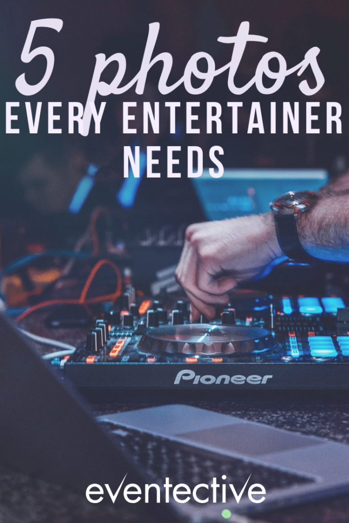 5 Photos Every Entertainer Needs