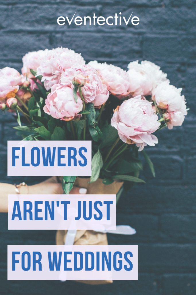 Flowers Arent Just For Weddings