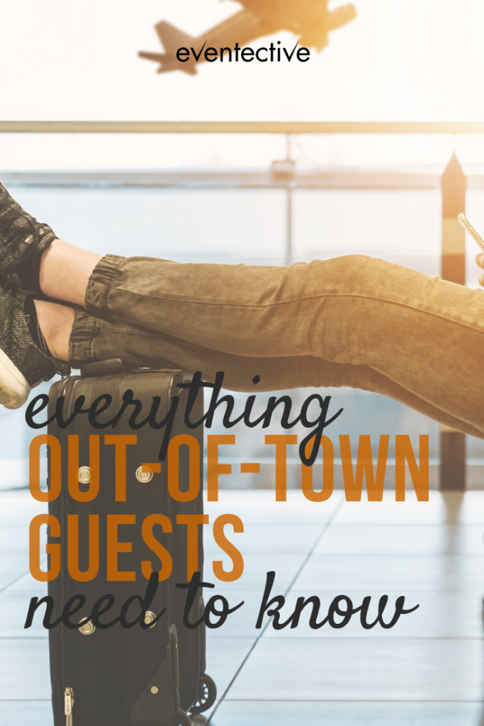 Everything Out-of-Town Guests Need to Know
