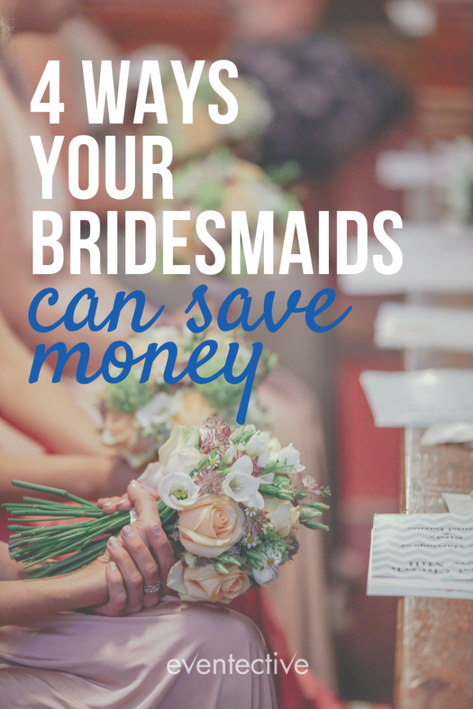 4 Ways to Help Your Bridesmaids Save Money