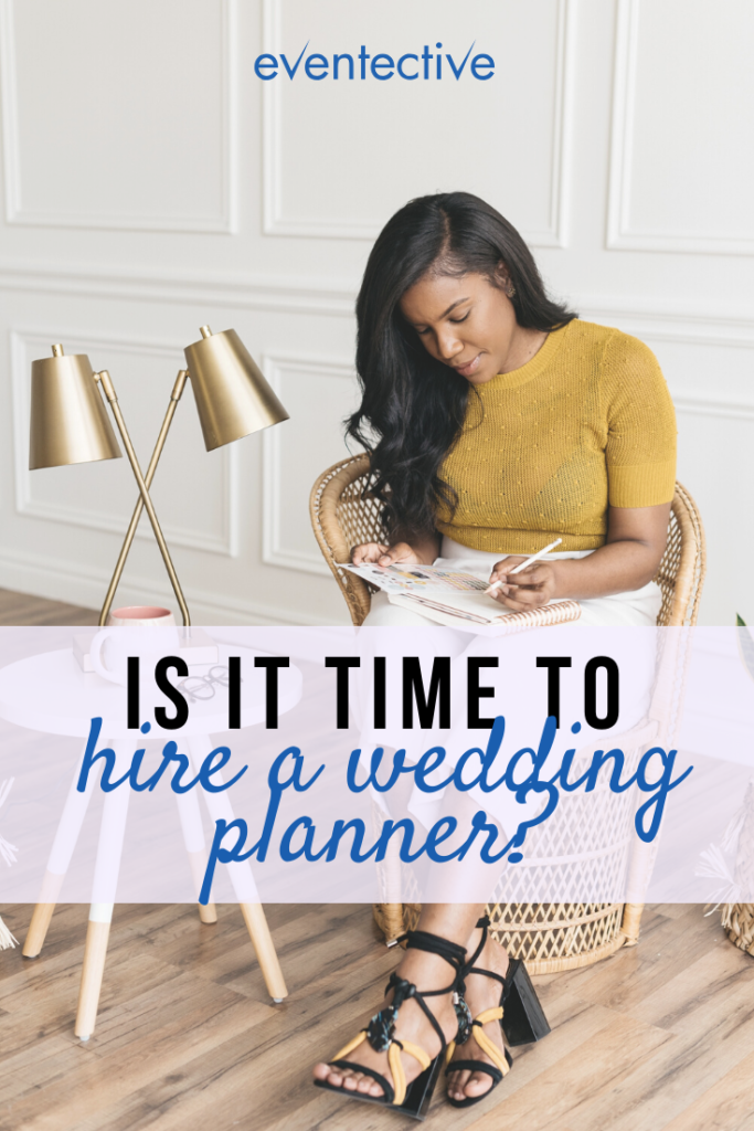 it's time to hire a wedding planner