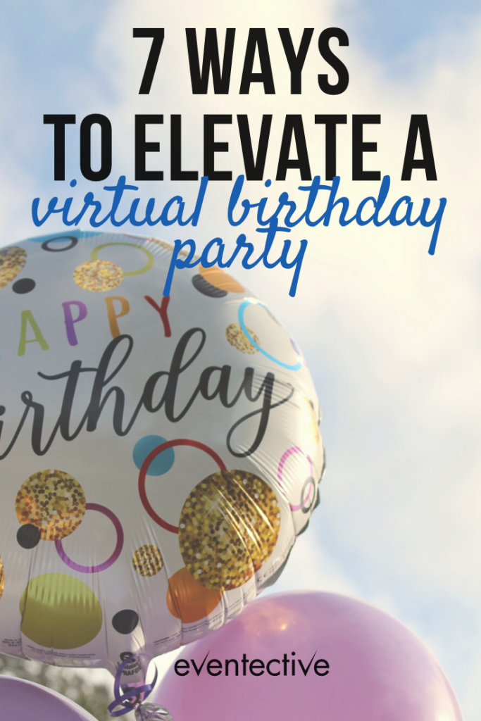 7 ways to elevate your virtual birthday party