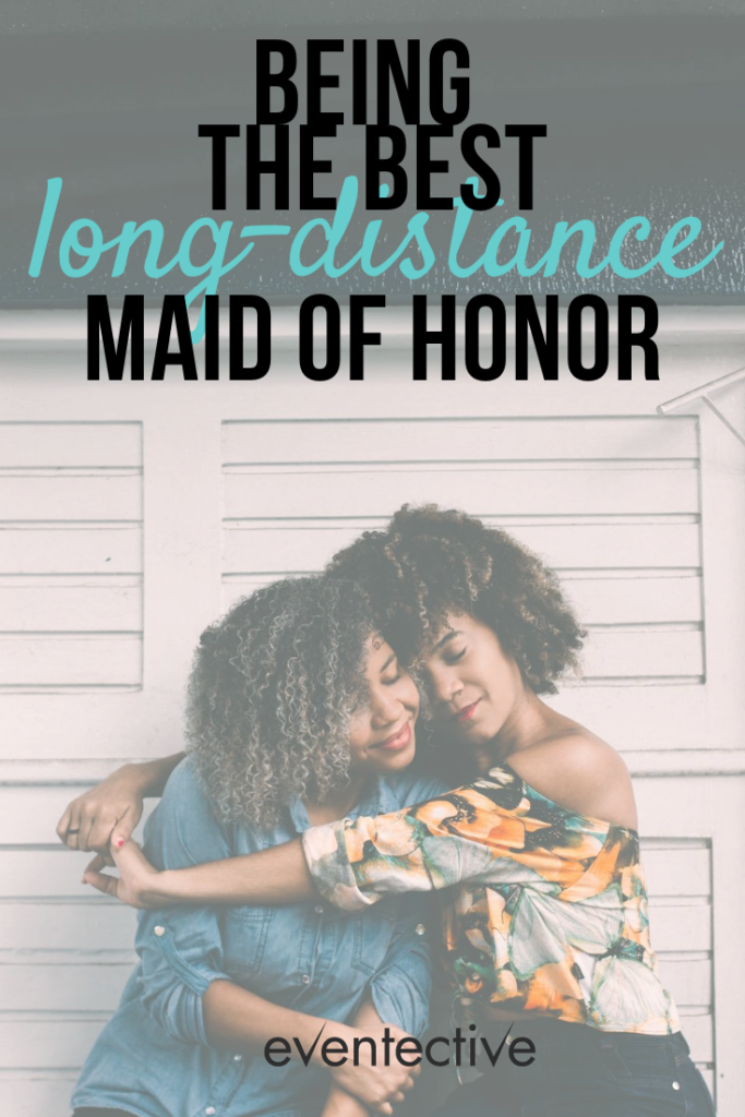 being the best long-distance maid of honor