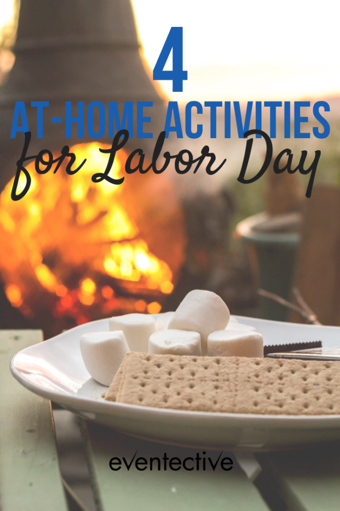 4 at-home activities for labor day weekend